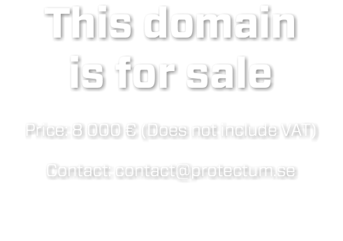 This domain is for sale Price: 8 000 € (Does not include VAT) Contact: contact@protectum.se